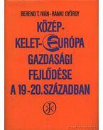 Közép-Kelet-Európa gazdasági fejlődése a 19-20. században