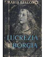 Lucrezia Borgia élete és kora