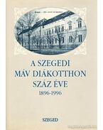 A Szegedi MÁV Diákotthon száz éve 1896 - 1996