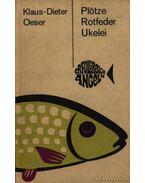Plötze, Rotfeder, Ukelei (Veresszárnyú koncérok, Vörösszárnyú keszegek, Szélhajtó küszök)