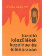 Tűzoltókészülékek kezelése és ellenőrzése