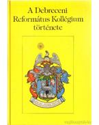 A Debreceni Református Kollégium története