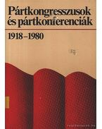 Pártkongresszusok és pártkonferenciák 1918-1980