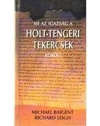 Holt-tengeri tekercsek - Baigent, Michael, Leigh, Richard