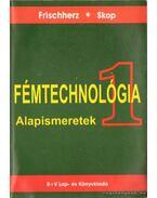 Fémtechnológia 1. Alapismeretek