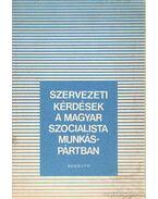 Szervezeti kérdések és Magyar Szocialista Munkáspártban