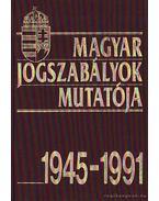 Magyar Jogszabályok Mutatója 1945-1991