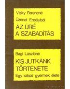 Az úré a szabadítás - Kis Jutkánk története - Visky Ferencné, Bagi Lászlóné