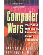 Computer Wars - The Fall of IBM and the Future of Global Technology