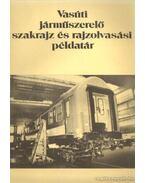 Vasúti járműszerelő szakrajz és rajzolvasási példatár