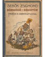Dörmögő Dömötör utazása a cserkészfiúkkal - Dörmögő Dömötör szerencséje - Sebők Zsigmond