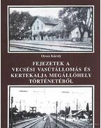 Fejezetek a Vecsési vasútállomás és Kertekalja megállóhely történetéből