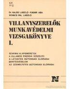 Villanyszerelők munkavédelmi vizsgakönyve I.