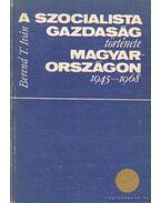 A szocialista gazdaság története Magyarországon 1945-1968