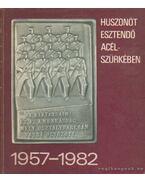 Huszonöt esztendő acélszürkében 1957-1982
