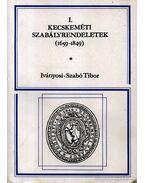 Kecskeméti szabályrendeletek (1659-1849) I.