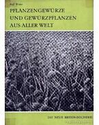 Pflanzengewürze und Gewürzpflanzen aus aller Welt (A világ növényi fűszerei és fűszernövényei)
