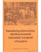 Feladatgyűjtemény történelemből felvételi írásbeli vizsgára