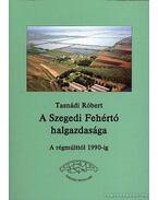 A Szegedi Fehértó halgazdasága A régmúlttól 1990-ig