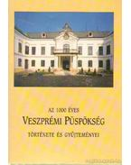 Az 1000 éves Veszprémi Püspökség története és gyűjteményei
