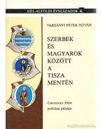 Szerbek és magyarok között a Tisza mentén