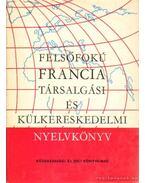 Felsőfolú francia társalgási és külkereskedelmi nyelvkönyv