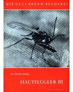 Hautflüger III. (Hártyásszárnyúak III.)