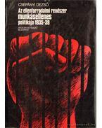 Az ellenforradalmi rendszer munkásellenes politikája 1935-39