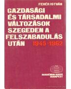 Gazdasági és társadalmi változások Szegeden a felszabadulás után 1945-1962