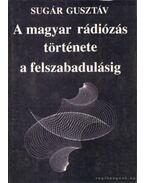 A magyar rádiózás története a felszabadulásig