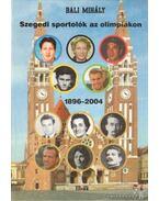 Szegedi sportolók az olimpiákon 1896-2004 (dedikált)