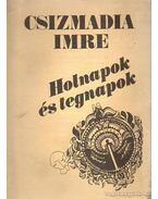 Holnapok és tegnapok - Csizmadia Imre