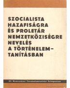 Szocialista hazafiság és proletár nemzetköziségre nevelés a történelemtanításban