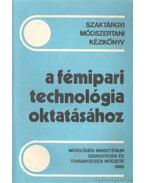 Szaktárgyi módszertani kézikönyv a fémipari technológia oktatásához
