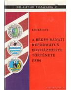 A Békés-Bánáti református egyházmegye története 1836