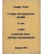 A magyar nyelv törvényeinek elemzése III rész 7 füzet - A magyar nyelv művészi felhasználása