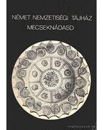 Német nemzetiségi tájház Mecseknádasd - Lantosné Imre Mária