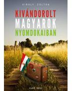 Kivándorolt magyarok nyomdokaiban - Király Zoltán