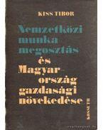 Nemzetközi munkamegosztás és Magyarország gazdasági növekedése - Kiss Tibor