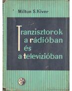 Tranzisztorok a rádióban és a televízióban - Kiver, Milton S.