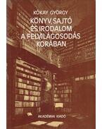 Könyv, sajtó és irodalom a felvilágosodás korában - Kókay György