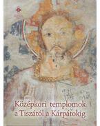 Középkori templomok a Tiszától a Kárpátokig - Kollár Tibor