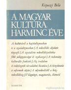 A magyar kultúra harminc éve 1945-1975 - Köpeczi Béla