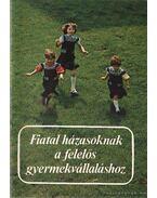 Fiatal házasoknak a felelős gyermekvállaláshoz - Körmendy István, Dr. Seregély György, Liszt Isván dr.