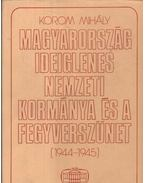 Magyarország Ideiglenes Nemzeti Kormánya és a fegyverszünet (1944-1945) - Korom Mihály