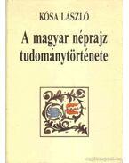A magyar néprajz tudománytörténete - Kósa László