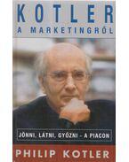 Kotler a marketingről - Kotler, Philip