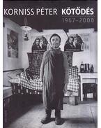 Kötődés 1967-2008 - Korniss Péter