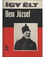 Így élt Bem József - Kovács István