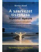 A szervezet tisztítása lépésről lépésre - Kovács József